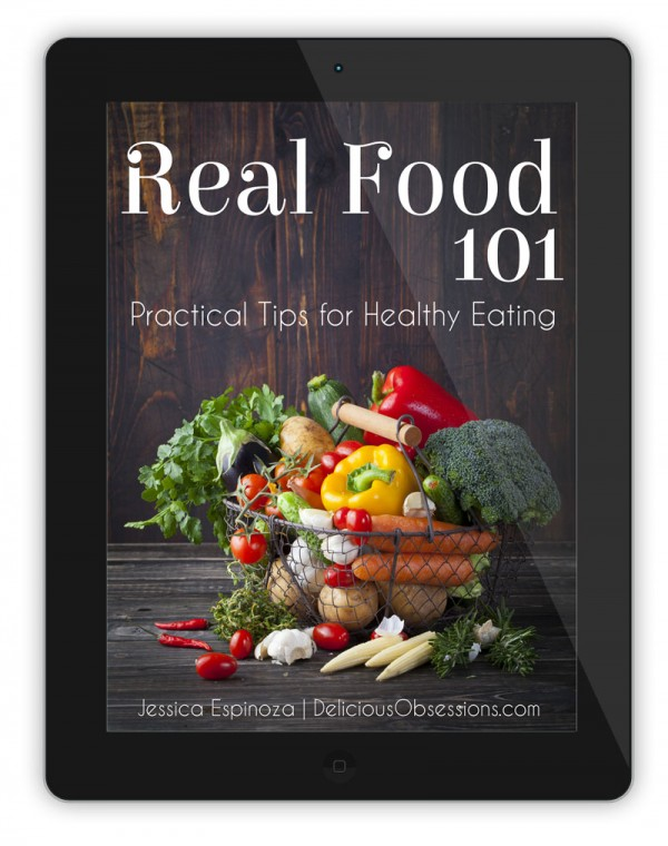 Real Food 101: Practical Tips for Healthy Eating. Get your free copy at DeliciousObsessions.com