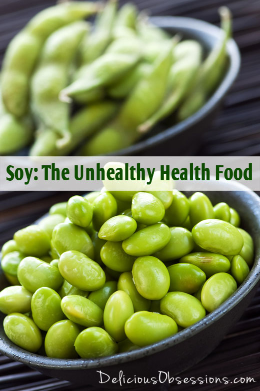 Soy: The Unhealthy Health Food, Part 1 of 2 // deliciousobsessions.com