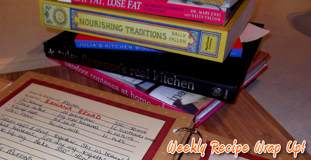 Weekly Recipe Wrap Up - Recipes and Real Food