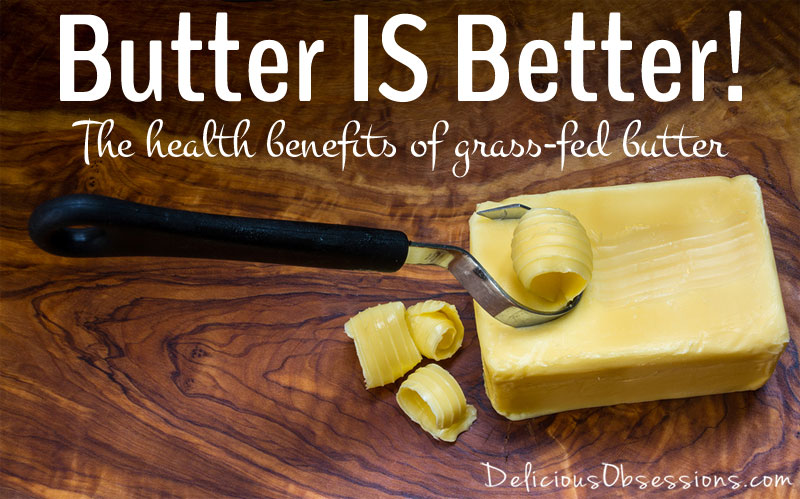 Butter IS Better - The Health Benefits of Grass-Fed Butter // deliciousobsessions.com #butter #grassfed