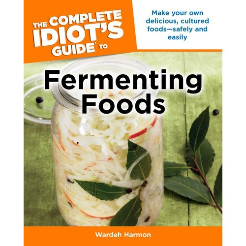 52 Weeks of Bad A** Bacteria – Week 22 – The Complete Idiot's Guide to Fermenting Foods Review and Giveaway!