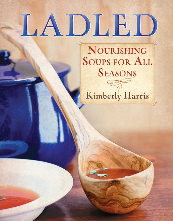 Ladled: Nourishing Soups for All Seasons