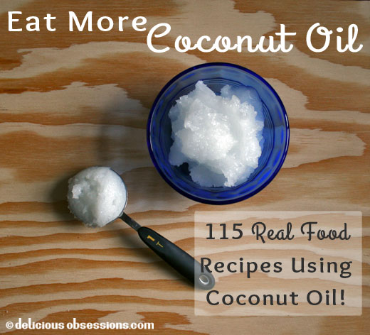 Eat More Coconut Oil:115 Delicious Real Food Coconut Oil Recipes