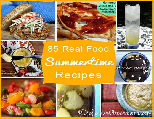 85 Real Food Summertime Recipes | DeliciousObsessions.com