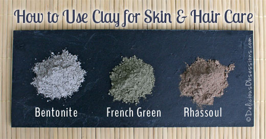 How to Use Clay for Skin and Hair Care (Bentonite, French Green, and Rhassoul)
