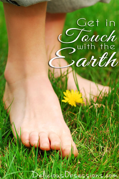 Earthing: Create Vibrant Health by Getting in Touch With the Earth! // deliciousobsessions.com