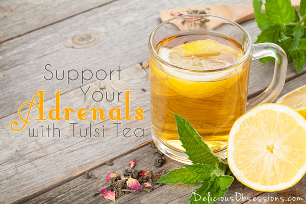Support your #adrenals with Tulsi (Holy Basil) tea // deliciousobsessions.com