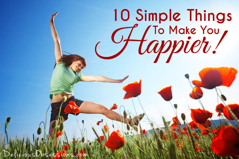 10 Simple Things You Can Do Today That Will Make You Happier