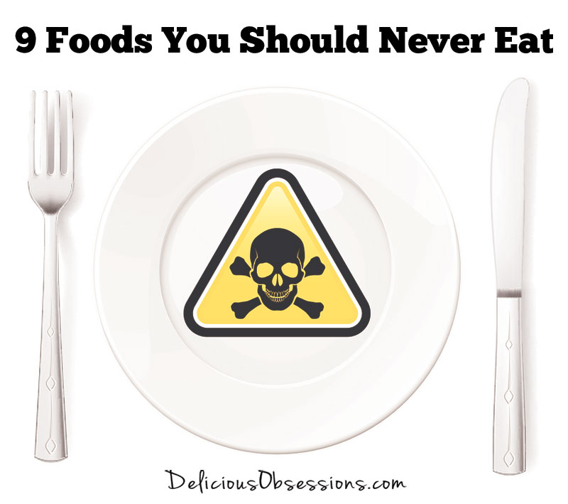 9 Foods You Should Never Eat