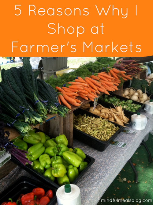 5 Reasons Why I Shop at Farmer's Markets