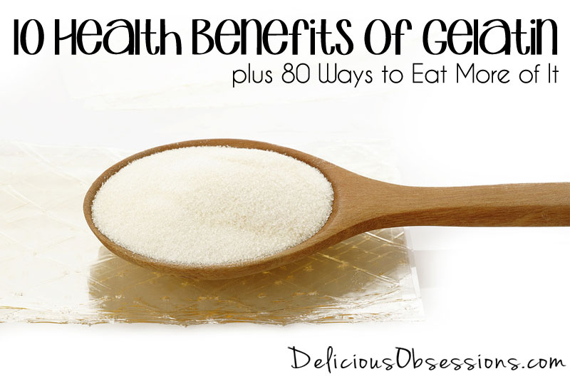 10 Health Benefits of Gelatin, plus 80 Ways to Eat More of It