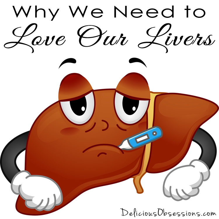 Why We Need to Love Our Livers
