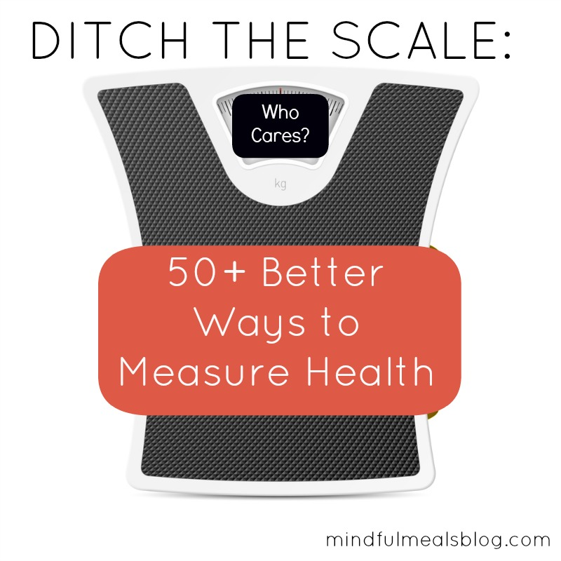 Ditch the Scale: 50+ Better Ways to Measure Health