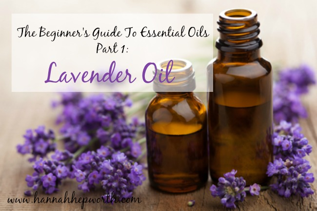 The Beginner's Guide To Using Essential Oils Part 1: Lavender Oil