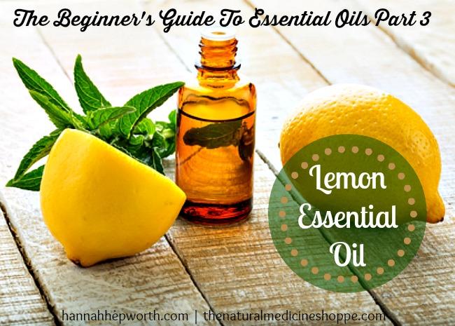 The Beginner's Guide To Essential Oils Part 3: Lemon Oil