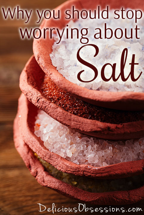 Why You Should Stop Worrying About Salt