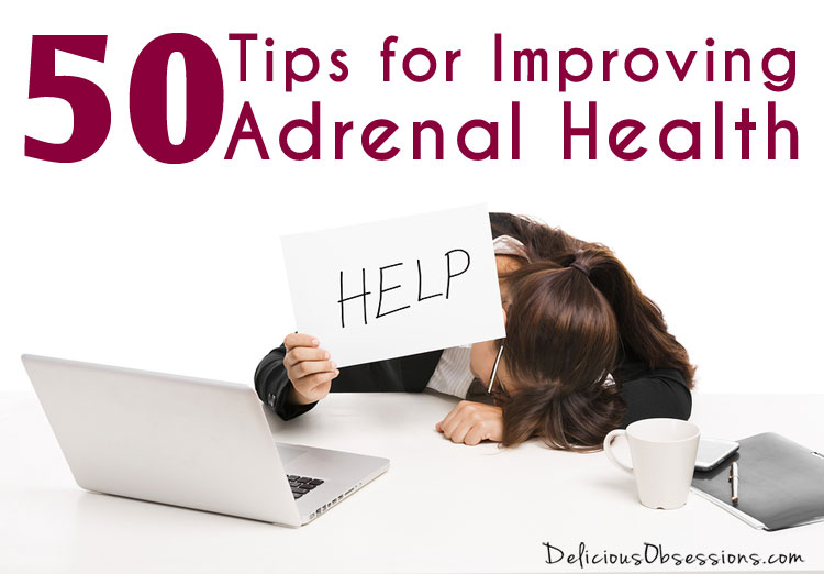 50 Tips for Improving Adrenal Health and Managing Stress // deliciousobsessions.com #adrenalfatigue #adrenalhealth #adrenals #deliciousobsessions