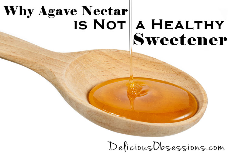 Why Agave Nectar is NOT a Healthy Sweetener