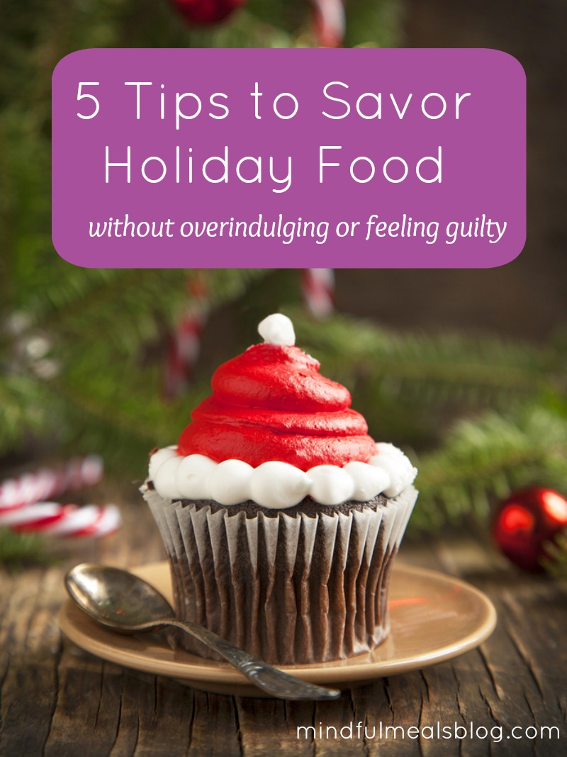 5 Ways to Savor Holiday Food without Overindulging (and feeling guilty)