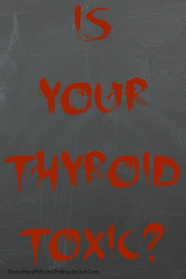 Is Your Thyroid Toxic?