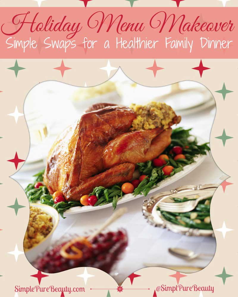 A Holiday Dinner Menu Makeover: A Few Simple Swaps for a Healthier Family Dinner!