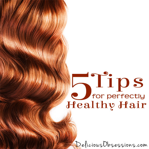 5 Tips for Perfectly Healthy Hair (and a look into my own hair loss) // deliciousobsessions.com