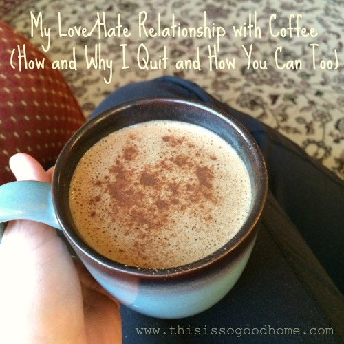 My Love/Hate Relationship with Coffee (How and Why I Quit and How you Can Too!)