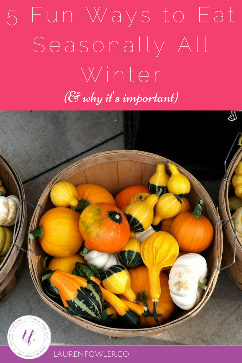 5 Fun Ways to Eat Seasonally All Winter (+ why it's so important)