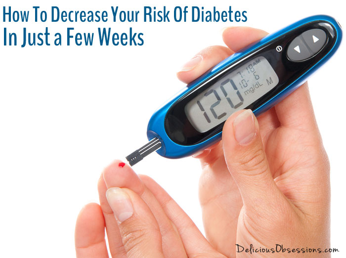 How To Decrease Your Risk Of Type 2 Diabetes In Just a Few Weeks
