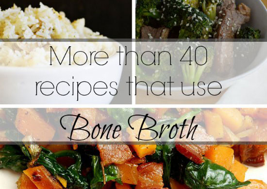 40+ Recipes That Use Bone Broth (and not one of them is soup!)