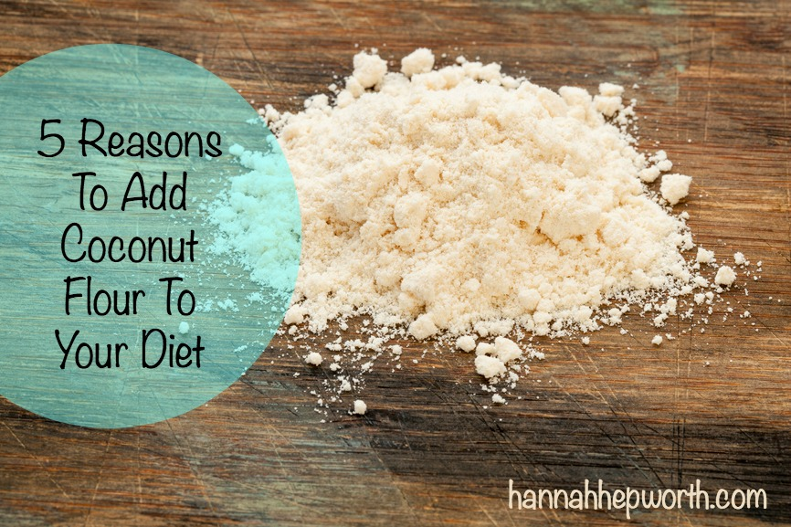 5 Reasons To Add Coconut Flour To Your Diet