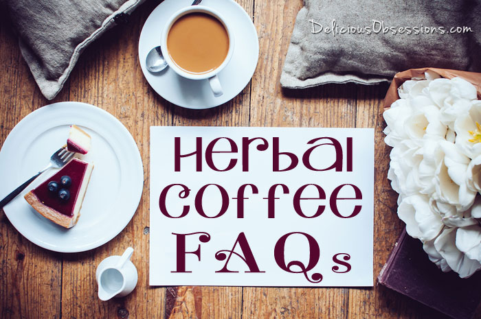 Herbal Coffee FAQs // deliciousobsessions.com