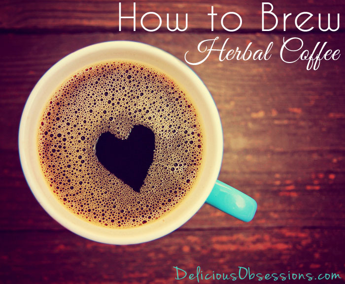 """How to Brew Herbal """"Coffee"""" (grain-free, gluten-free, and caffeine-free) // deliciousobsessions.com"""