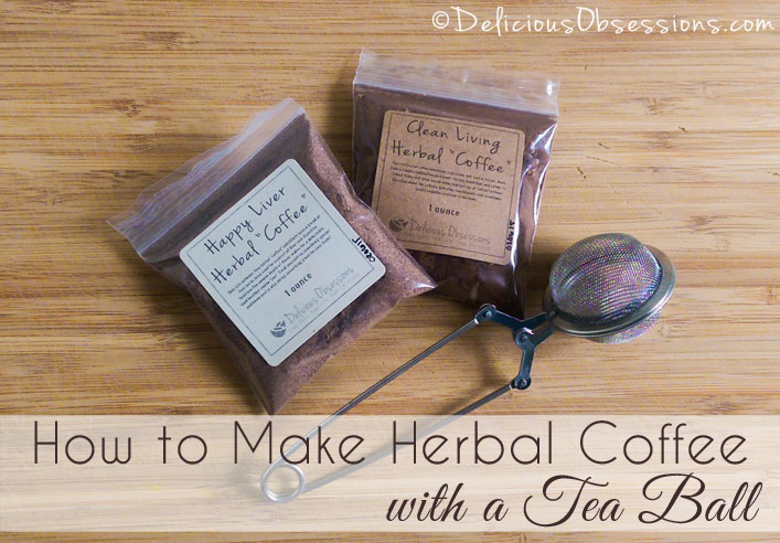 """How to Brew Herbal """"Coffee"""" using a Tea Ball (grain-free, gluten-free, and caffeine-free) // deliciousobsessions.com"""