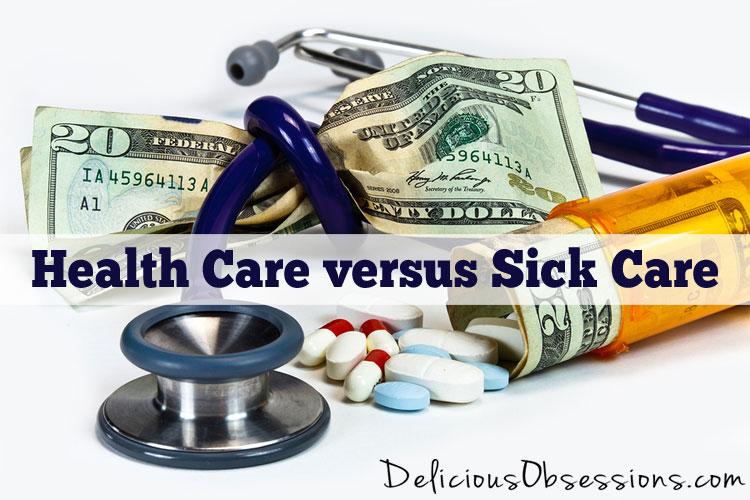 Health Care versus Sick Care // deliciousobsessions.com