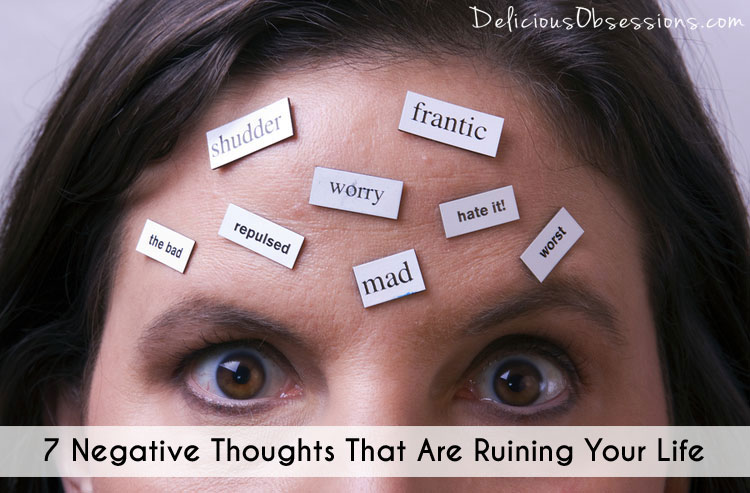 7 Negative Thoughts That Are Ruining Your Life