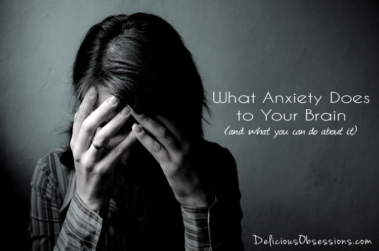 What Anxiety Does to Your Brain (and what you can do about it)