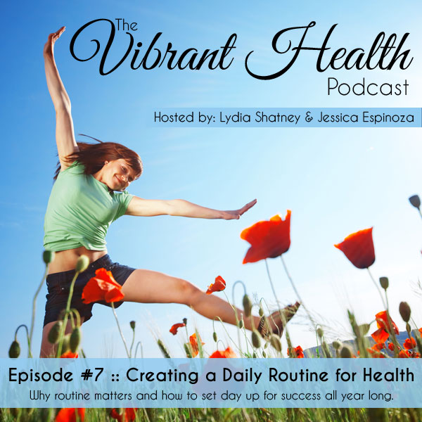 The VH Podcast, Episode 7: Creating a Routine for Health (and why it's important) // deliciousobsessions.com