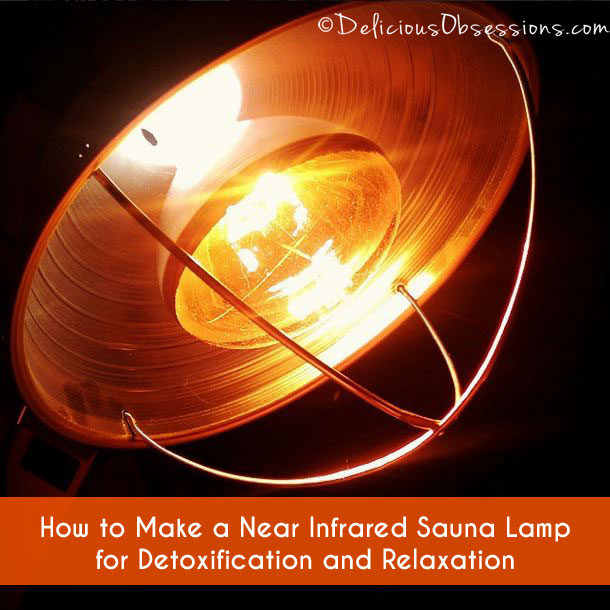 How to Make a Near Infrared Sauna Lamp for Detoxification and Relaxation