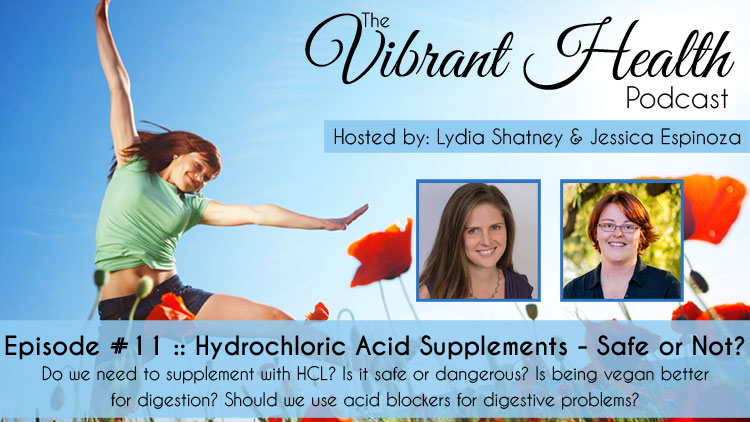 The VH Podcast, Episode 11: Hydrochloric Acid Supplements - Safe or Not? Find out here --> deliciousobsessions.com