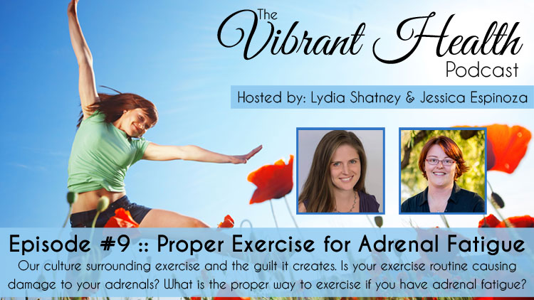 The VH Podcast, Episode 9: Proper Exercise for Adrenal Fatigue // deliciousobsessions.com