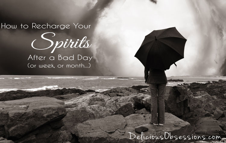 How to Recharge Your Spirits After a Bad Day (or week, or month...) // deliciousobsessions.com