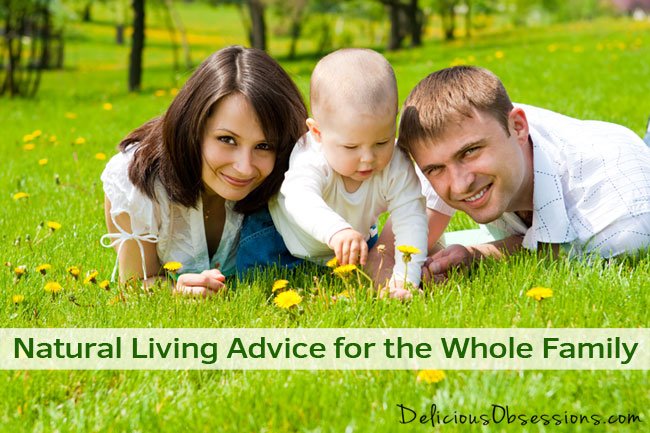 Natural Living Advice for the Whole Family // deliciousobsessions.com