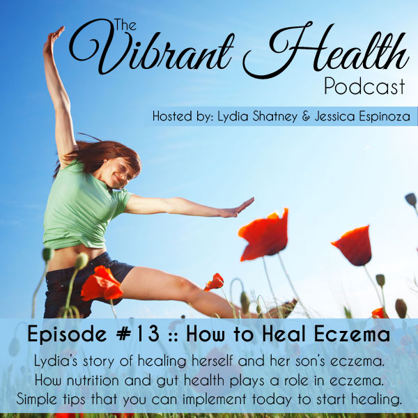The VH Podcast, Episode 13: How to Heal Eczema // deliciousobsessions.com