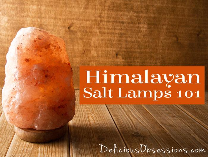 Himalayan Salt Lamps 101