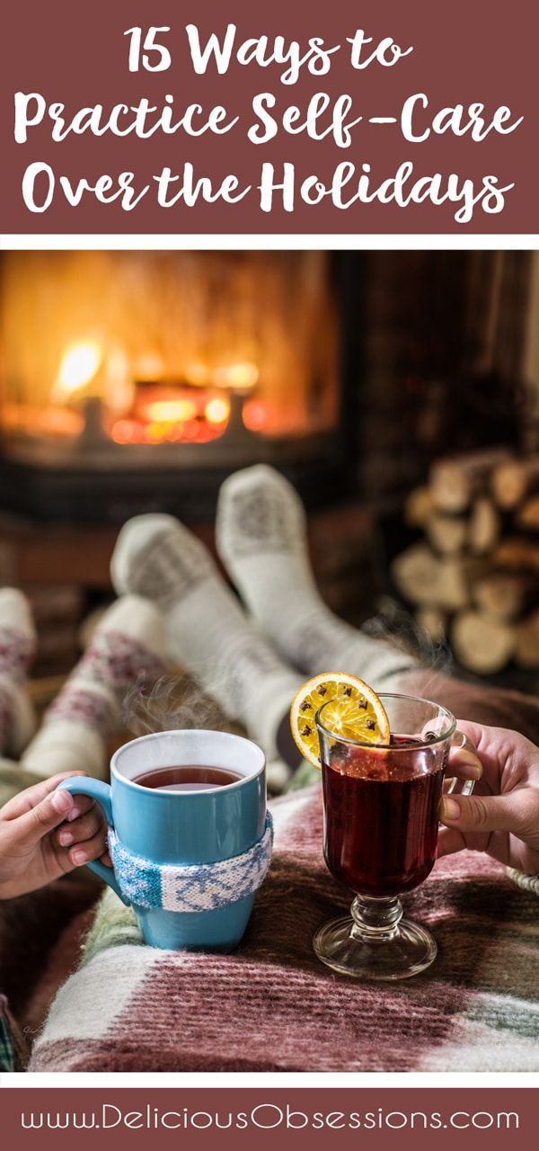 15 Ways to Practice Self-Care Over the Holidays // deliciousobsessions.com