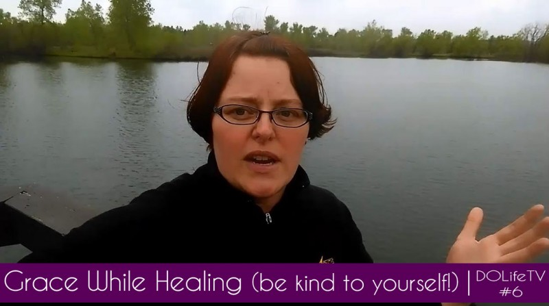 Grace While Healing (Be Kind to Yourself!)