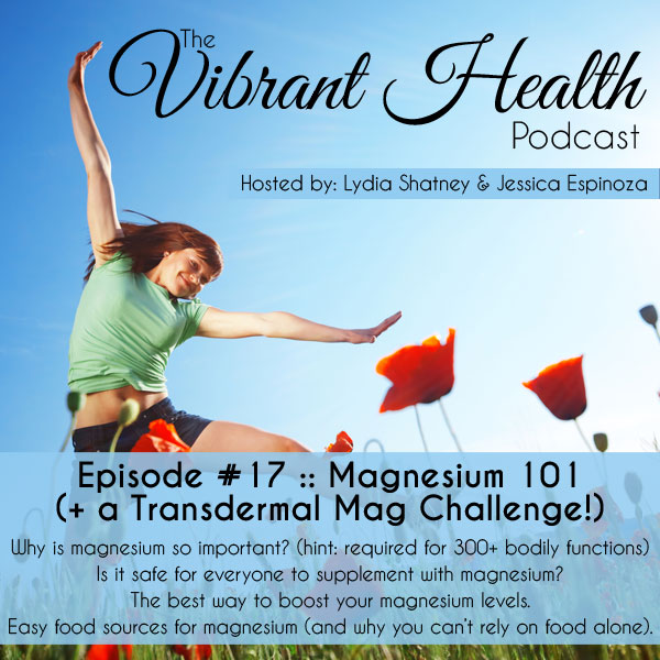 The VH Podcast, Episode 17: Magnesium 101 (+ a Transdermal Mag Challenge!) // DeliciousObsessions.com