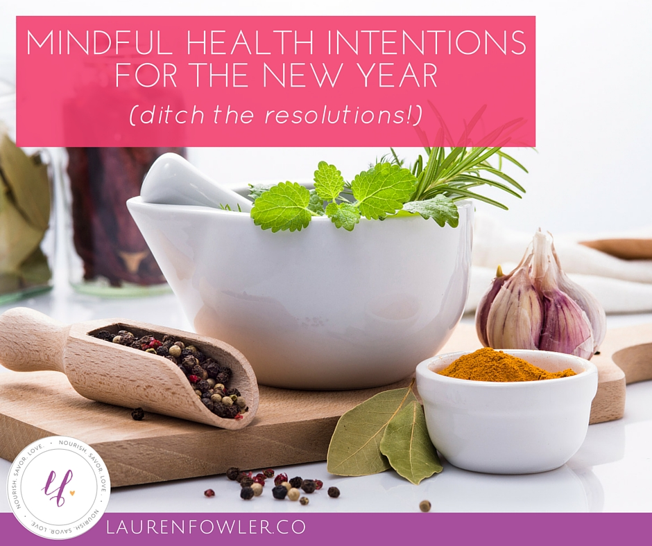 Mindful Health Intentions for the New Year (and Ditch the Resolutions!)