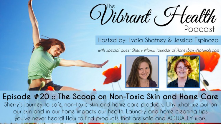 The VH Podcast, Episode 20: The Scoop on Non-Toxic Skin and Home Care